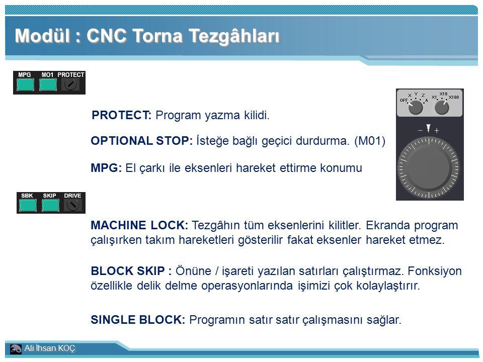 Ali İhsan KOÇ Modül : CNC Torna Tezgâhları PROTECT: Program yazma kilidi. OPTIONAL STOP: İsteğe bağlı geçici durdurma. (M01) MPG: El çarkı ile eksenle