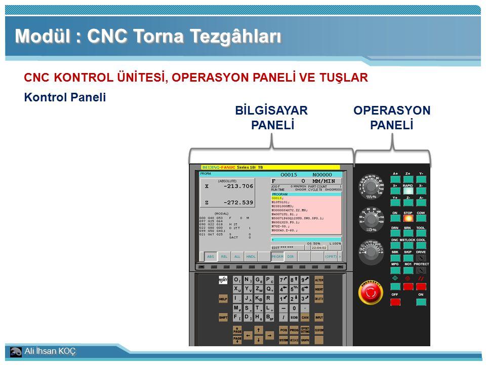 Ali İhsan KOÇ Modül : CNC Torna Tezgâhları CNC KONTROL ÜNİTESİ, OPERASYON PANELİ VE TUŞLAR Kontrol Paneli BİLGİSAYAR PANELİ OPERASYON PANELİ