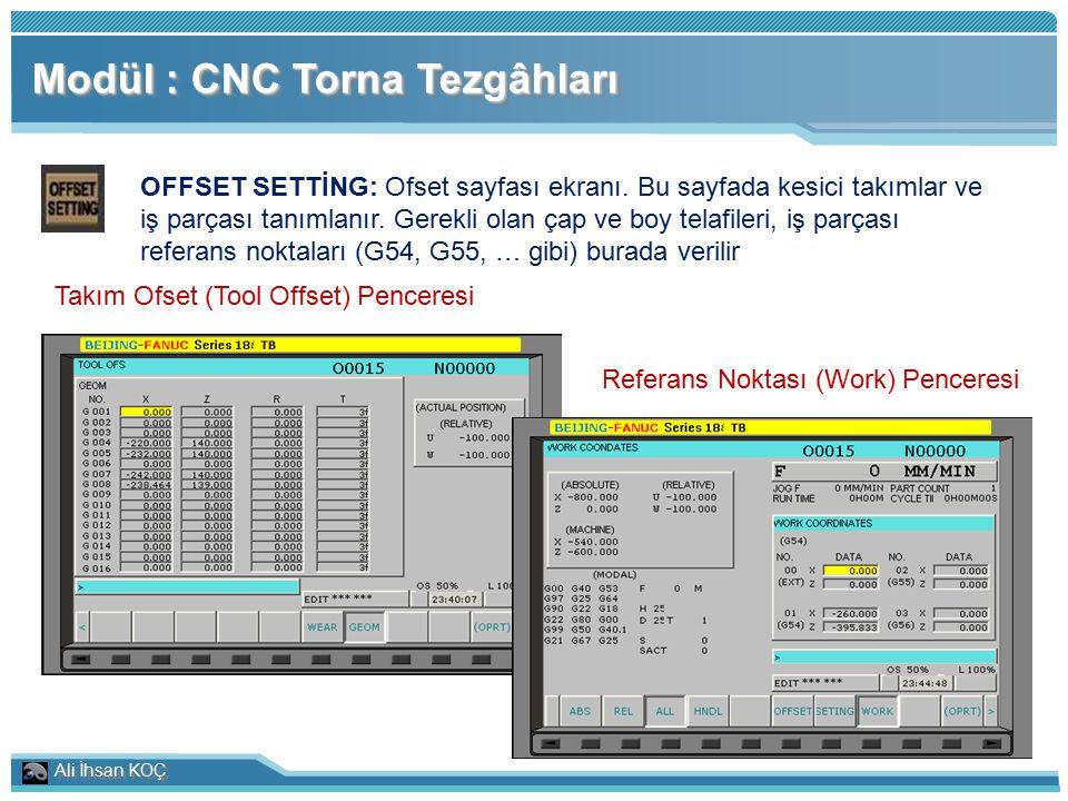 Ali İhsan KOÇ Modül : CNC Torna Tezgâhları OFFSET SETTİNG: Ofset sayfası ekranı. Bu sayfada kesici takımlar ve iş parçası tanımlanır. Gerekli olan çap