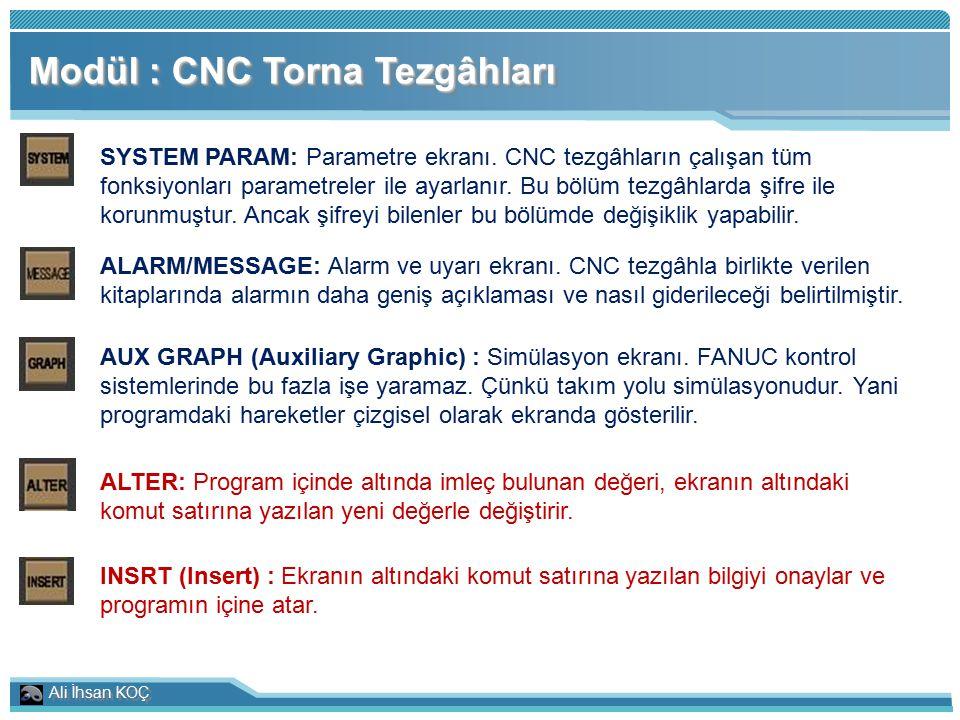 Ali İhsan KOÇ Modül : CNC Torna Tezgâhları SYSTEM PARAM: Parametre ekranı. CNC tezgâhların çalışan tüm fonksiyonları parametreler ile ayarlanır. Bu bö