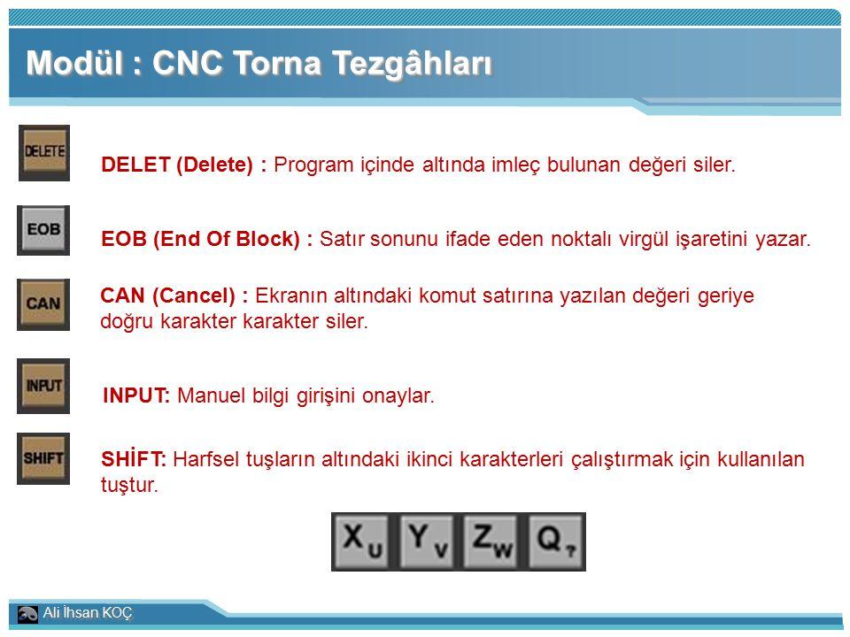 Ali İhsan KOÇ Modül : CNC Torna Tezgâhları DELET (Delete) : Program içinde altında imleç bulunan değeri siler. EOB (End Of Block) : Satır sonunu ifade
