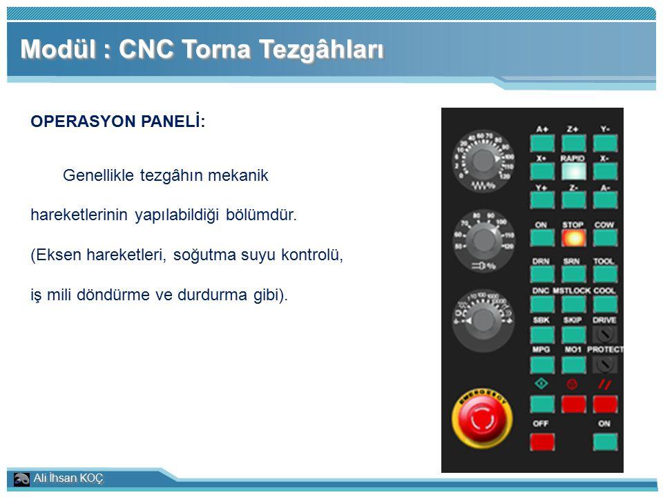 Ali İhsan KOÇ Modül : CNC Torna Tezgâhları OPERASYON PANELİ: Genellikle tezgâhın mekanik hareketlerinin yapılabildiği bölümdür. (Eksen hareketleri, so