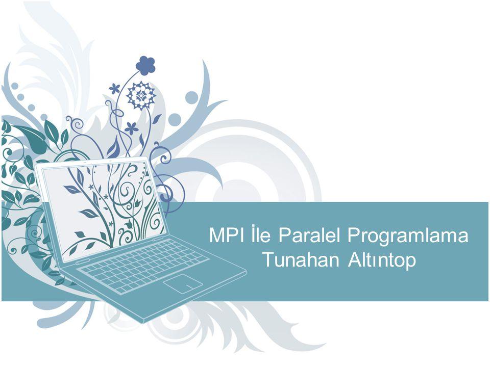 MPI_Comm_rank: –Çağrıldığı sürecin haberleşme ortamındaki sıra numarasını belirtir –MPI_COMM_WORLD haberleşme ortamında sıra numarası 0 ile (Süreç-1) arasında tekil tamsayıdır –Örnek kullanım: –int MPI_Comm_rank(MPI_COMM_WORLD, int *rank) MPI_Send: –İstenilen veriyi istenilen noktaya bloklu şekilde gönderir –Basit bloklu gönderme işlemidir.