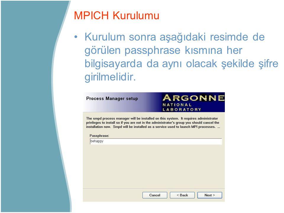 Kurulum sonra aşağıdaki resimde de görülen passphrase kısmına her bilgisayarda da aynı olacak şekilde şifre girilmelidir. MPICH Kurulumu