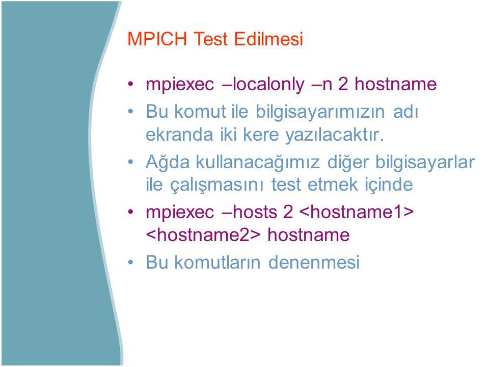 mpiexec –localonly –n 2 hostname Bu komut ile bilgisayarımızın adı ekranda iki kere yazılacaktır. Ağda kullanacağımız diğer bilgisayarlar ile çalışmas