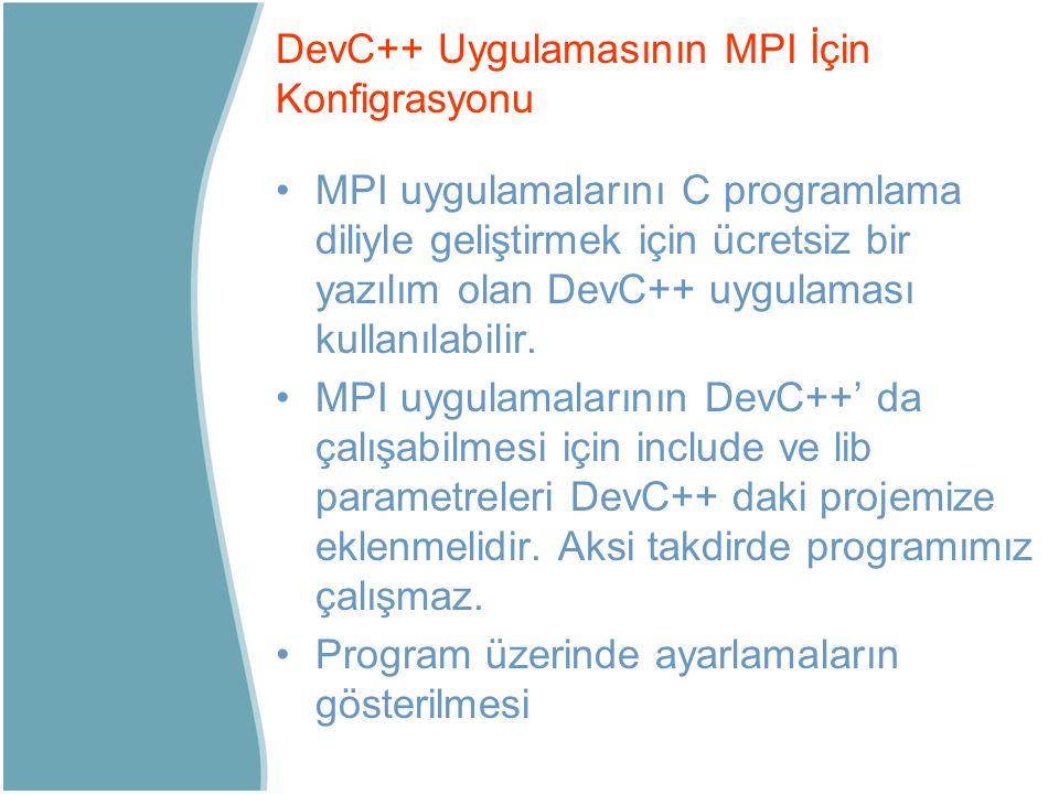 MPI uygulamalarını C programlama diliyle geliştirmek için ücretsiz bir yazılım olan DevC++ uygulaması kullanılabilir. MPI uygulamalarının DevC++' da ç