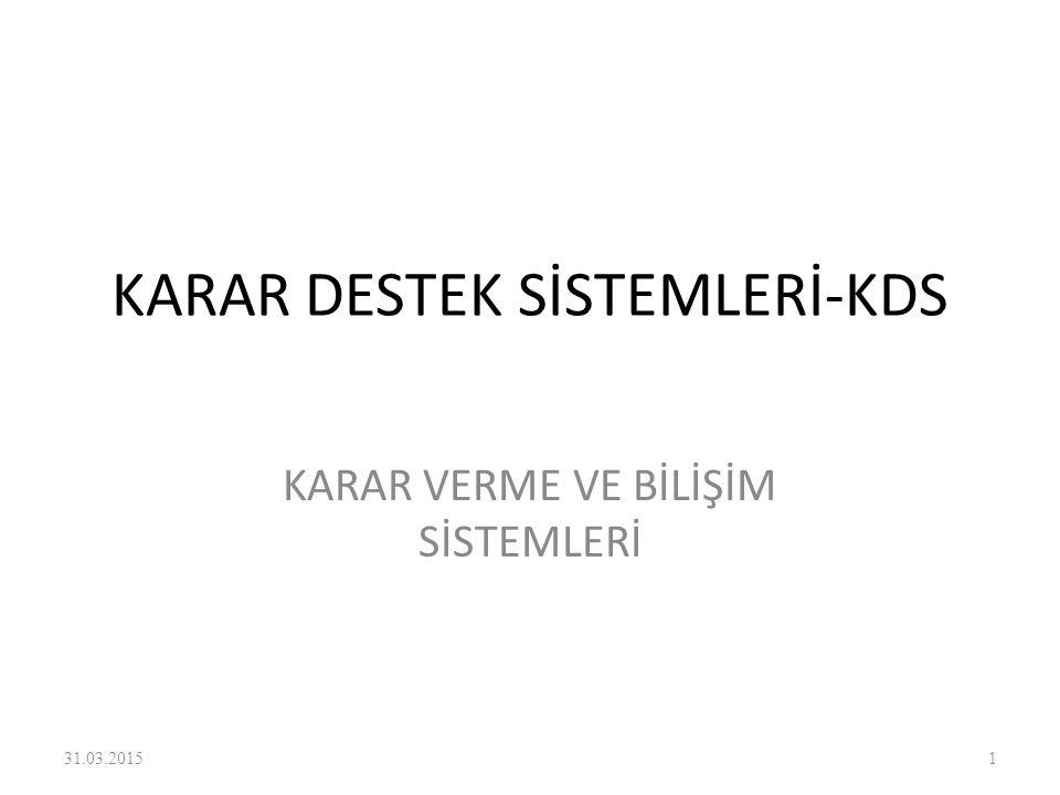 KARAR DESTEK SİSTEMLERİ-KDS KARAR VERME VE BİLİŞİM SİSTEMLERİ 31.03.20151
