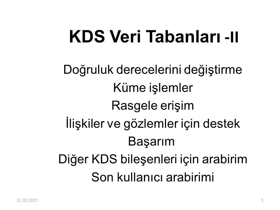 KDS Veri Tabanları -II Doğruluk derecelerini değiştirme Küme işlemler Rasgele erişim İlişkiler ve gözlemler için destek Başarım Diğer KDS bileşenleri