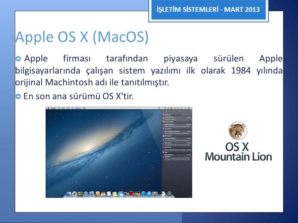 İŞLETİM SİSTEMLERİ - MART 2013 Apple OS X (MacOS)  Apple firması tarafından piyasaya sürülen Apple bilgisayarlarında çalışan sistem yazılımı ilk olar
