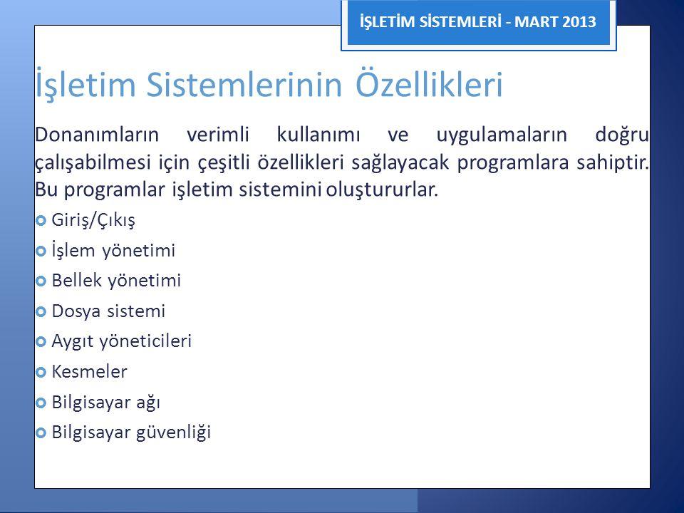İŞLETİM SİSTEMLERİ - MART 2013 İşletim Sistemlerinin Özellikleri Donanımların verimli kullanımı ve uygulamaların doğru çalışabilmesi için çeşitli özel