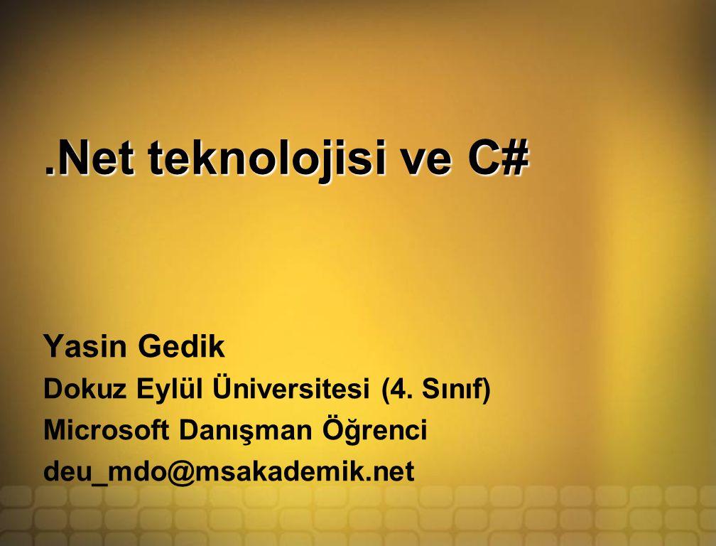 .Net teknolojisi ve C# Yasin Gedik Dokuz Eylül Üniversitesi (4.