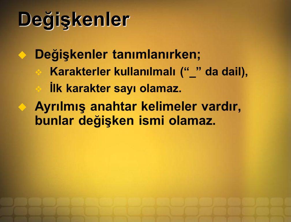 Değişkenler  Değişkenler tanımlanırken;  Karakterler kullanılmalı ( _ da dail),  İlk karakter sayı olamaz.
