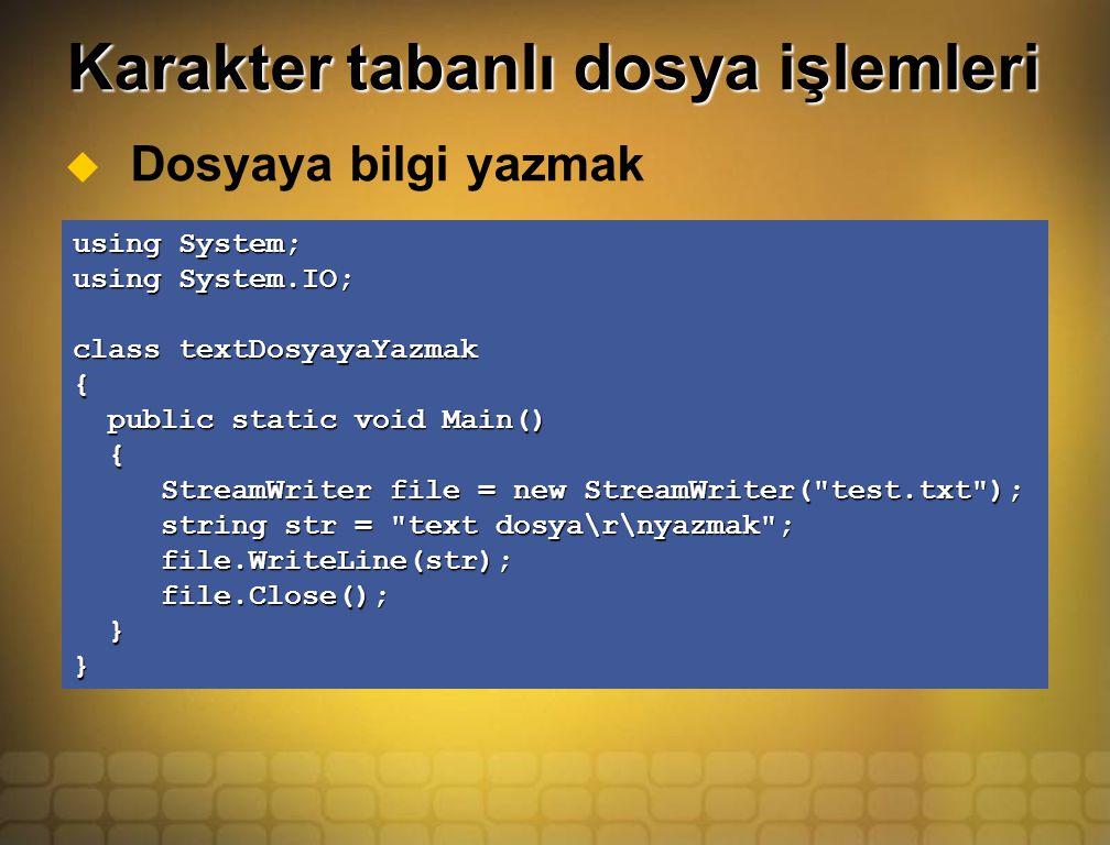 Karakter tabanlı dosya işlemleri  Dosyaya bilgi yazmak using System; using System.IO; class textDosyayaYazmak { public static void Main() public static void Main() { StreamWriter file = new StreamWriter( test.txt ); StreamWriter file = new StreamWriter( test.txt ); string str = text dosya\r\nyazmak ; string str = text dosya\r\nyazmak ; file.WriteLine(str); file.WriteLine(str); file.Close(); file.Close(); }}