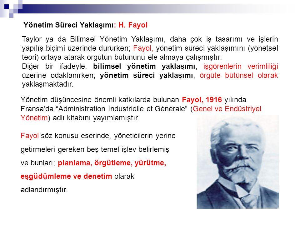 Yönetim Süreci Yaklaşımı: H. Fayol Taylor ya da Bilimsel Yönetim Yaklaşımı, daha çok iş tasarımı ve işlerin yapılış biçimi üzerinde dururken; Fayol, y