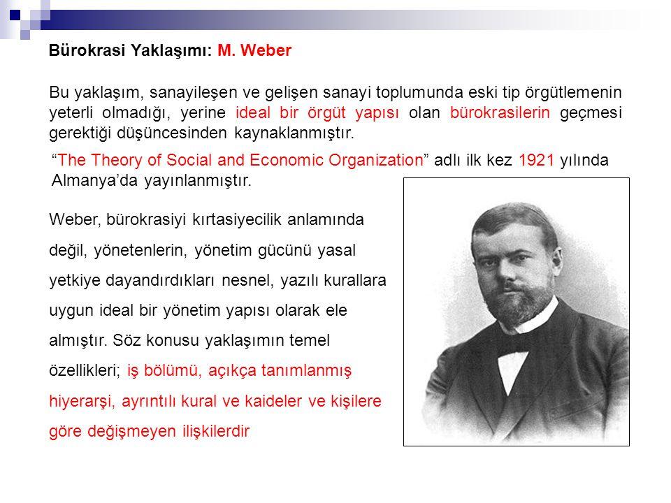 Bürokrasi Yaklaşımı: M. Weber Bu yaklaşım, sanayileşen ve gelişen sanayi toplumunda eski tip örgütlemenin yeterli olmadığı, yerine ideal bir örgüt yap