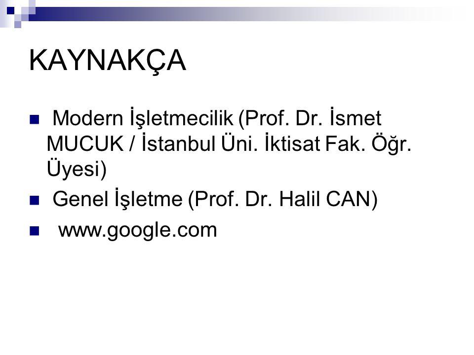 KAYNAKÇA Modern İşletmecilik (Prof. Dr. İsmet MUCUK / İstanbul Üni. İktisat Fak. Öğr. Üyesi) Genel İşletme (Prof. Dr. Halil CAN) www.google.com