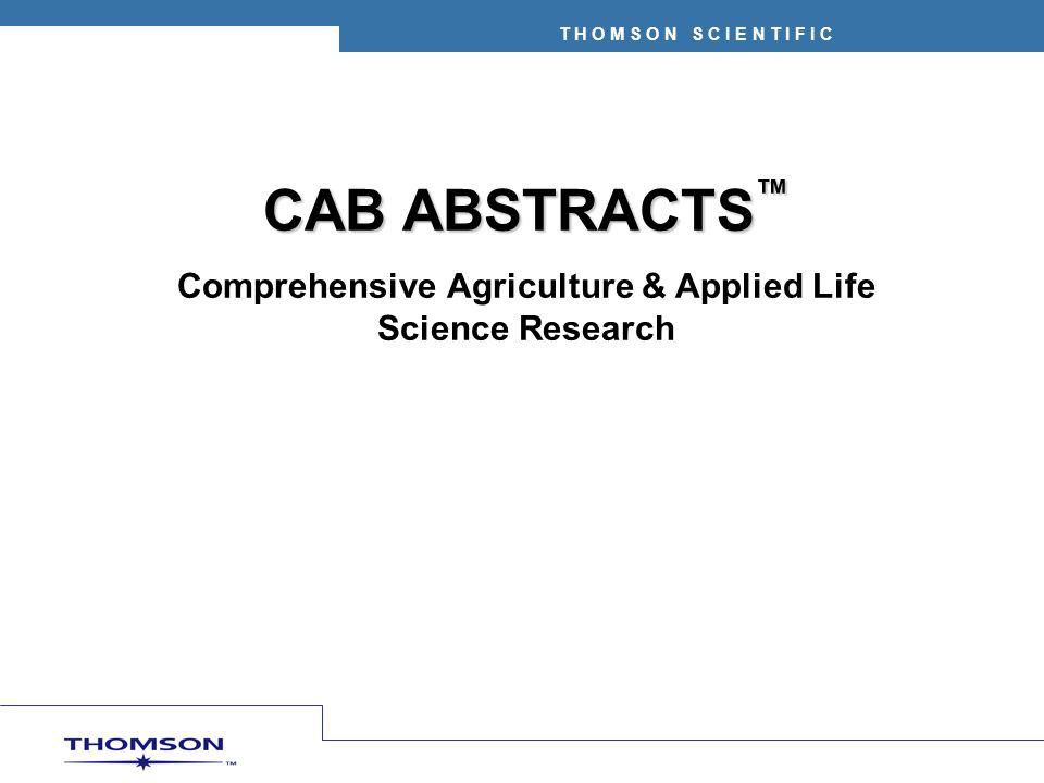 T H O M S O N S C I E N T I F I C CAB ABSTRACTS ™ Comprehensive Agriculture & Applied Life Science Research