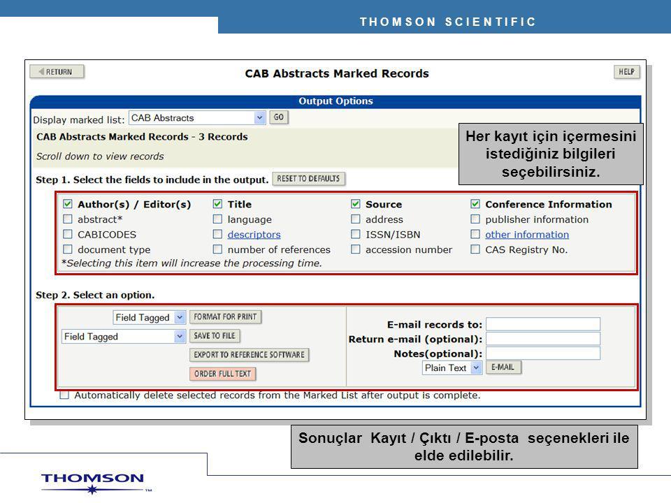 T H O M S O N S C I E N T I F I C Her kayıt için içermesini istediğiniz bilgileri seçebilirsiniz. Sonuçlar Kayıt / Çıktı / E-posta seçenekleri ile eld