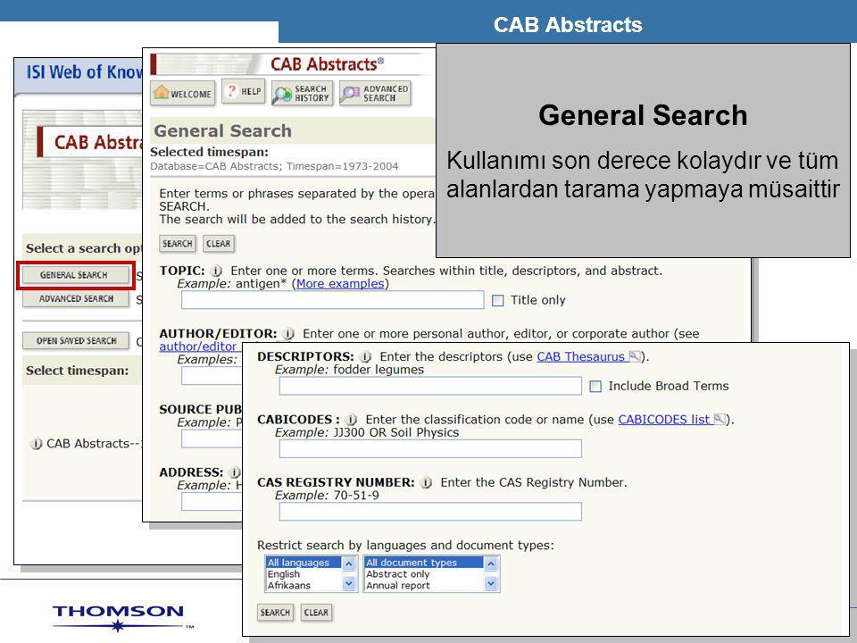 T H O M S O N S C I E N T I F I C CAB Abstracts General Search Kullanımı son derece kolaydır ve tüm alanlardan tarama yapmaya müsaittir