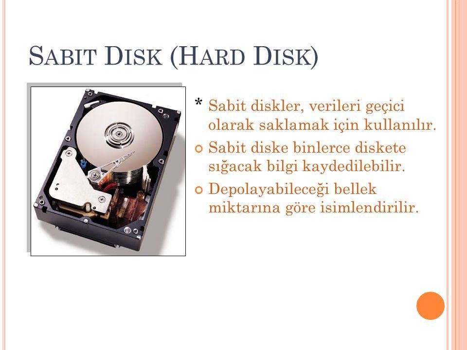 S ABIT D ISK (H ARD D ISK ) * Sabit diskler, verileri geçici olarak saklamak için kullanılır. Sabit diske binlerce diskete sığacak bilgi kaydedilebili
