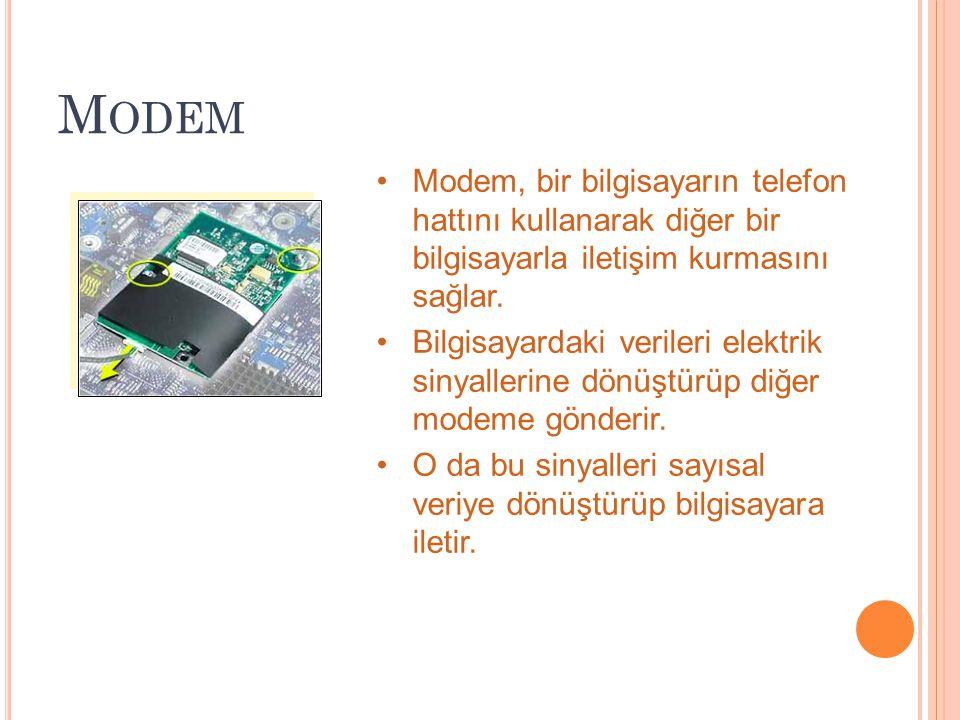 M ODEM Modem, bir bilgisayarın telefon hattını kullanarak diğer bir bilgisayarla iletişim kurmasını sağlar. Bilgisayardaki verileri elektrik sinyaller