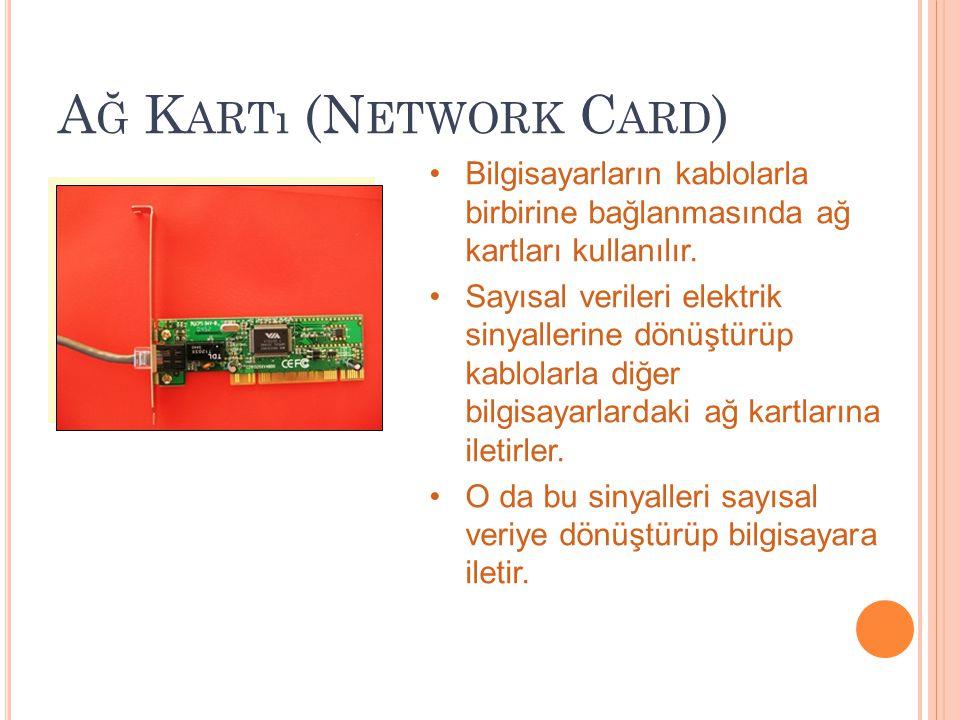 A Ğ K ARTı (N ETWORK C ARD ) Bilgisayarların kablolarla birbirine bağlanmasında ağ kartları kullanılır. Sayısal verileri elektrik sinyallerine dönüştü