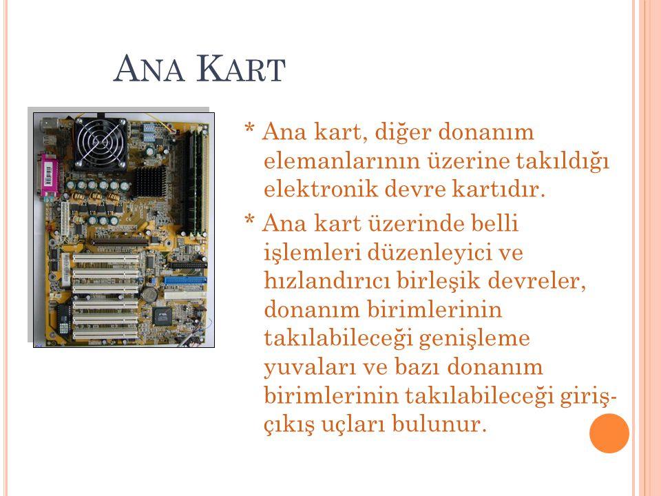 A NA K ART * Ana kart, diğer donanım elemanlarının üzerine takıldığı elektronik devre kartıdır. * Ana kart üzerinde belli işlemleri düzenleyici ve hız