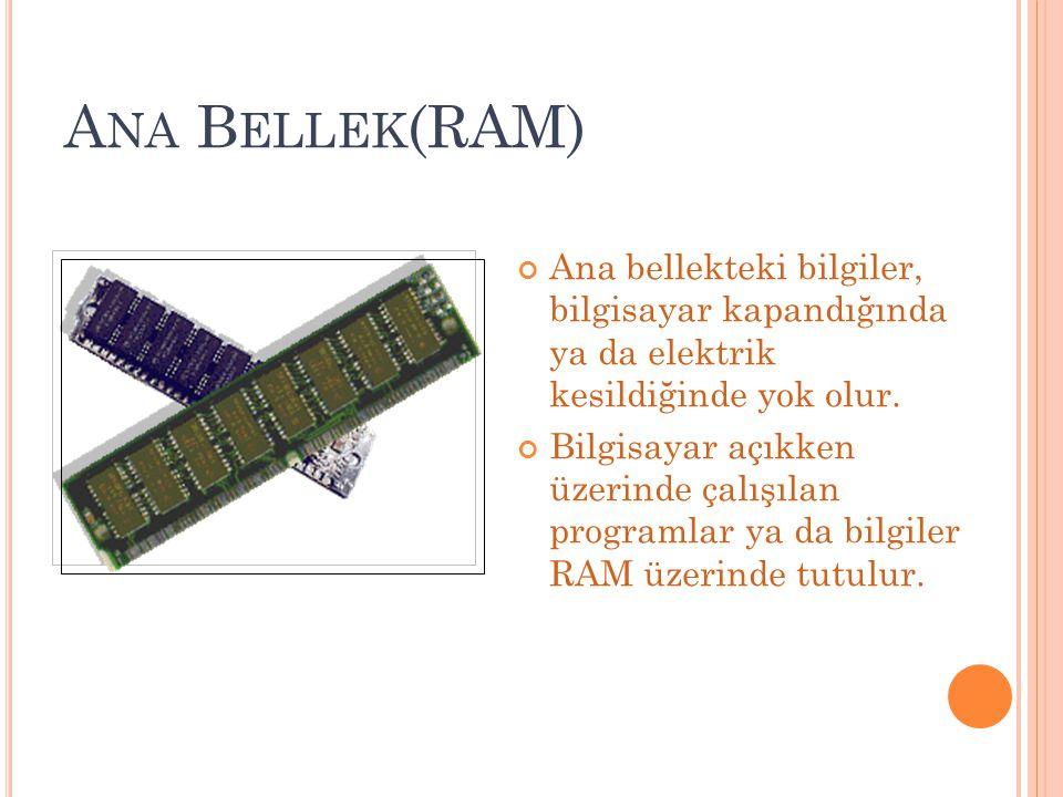 A NA B ELLEK (RAM) Ana bellekteki bilgiler, bilgisayar kapandığında ya da elektrik kesildiğinde yok olur. Bilgisayar açıkken üzerinde çalışılan progra