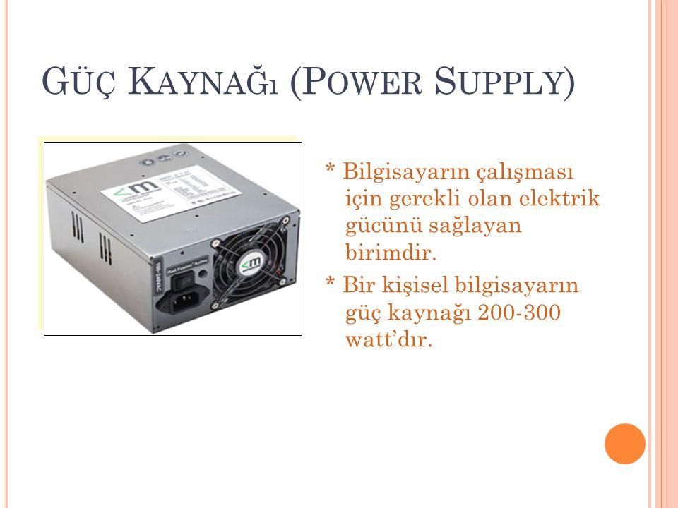 G ÜÇ K AYNAĞı (P OWER S UPPLY ) * Bilgisayarın çalışması için gerekli olan elektrik gücünü sağlayan birimdir. * Bir kişisel bilgisayarın güç kaynağı 2
