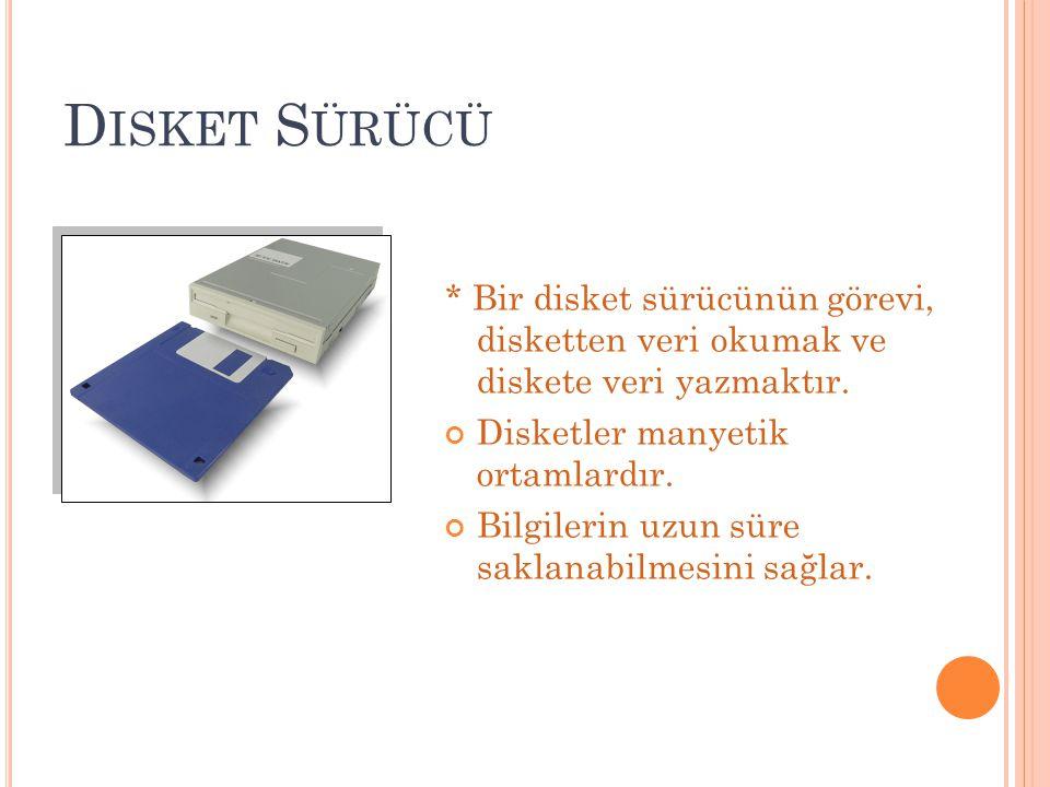 D ISKET S ÜRÜCÜ * Bir disket sürücünün görevi, disketten veri okumak ve diskete veri yazmaktır. Disketler manyetik ortamlardır. Bilgilerin uzun süre s