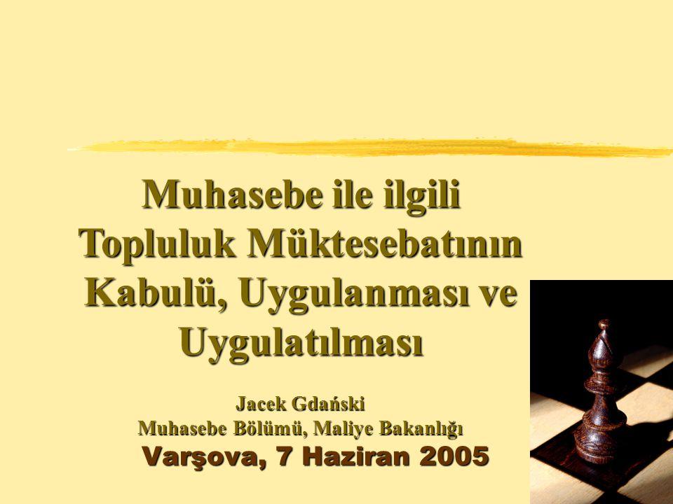 Varşova, 7 Haziran 2005 Muhasebe ile ilgili Topluluk Müktesebatının Kabulü, Uygulanması ve Uygulatılması Jacek Gdański Muhasebe Bölümü, Maliye Bakanlı