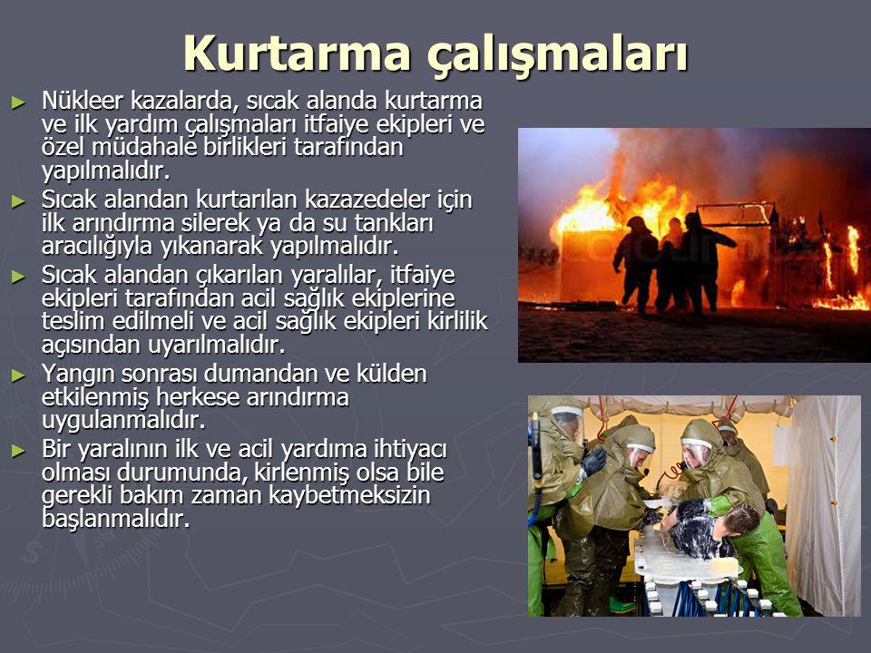 Kurtarma çalışmaları ► Nükleer kazalarda, sıcak alanda kurtarma ve ilk yardım çalışmaları itfaiye ekipleri ve özel müdahale birlikleri tarafından yapı