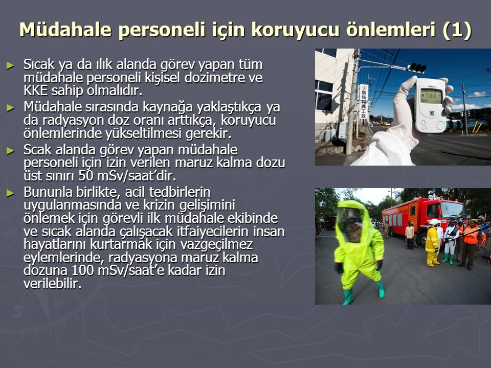 Müdahale personeli için koruyucu önlemleri (1) ► Sıcak ya da ılık alanda görev yapan tüm müdahale personeli kişisel dozimetre ve KKE sahip olmalıdır.