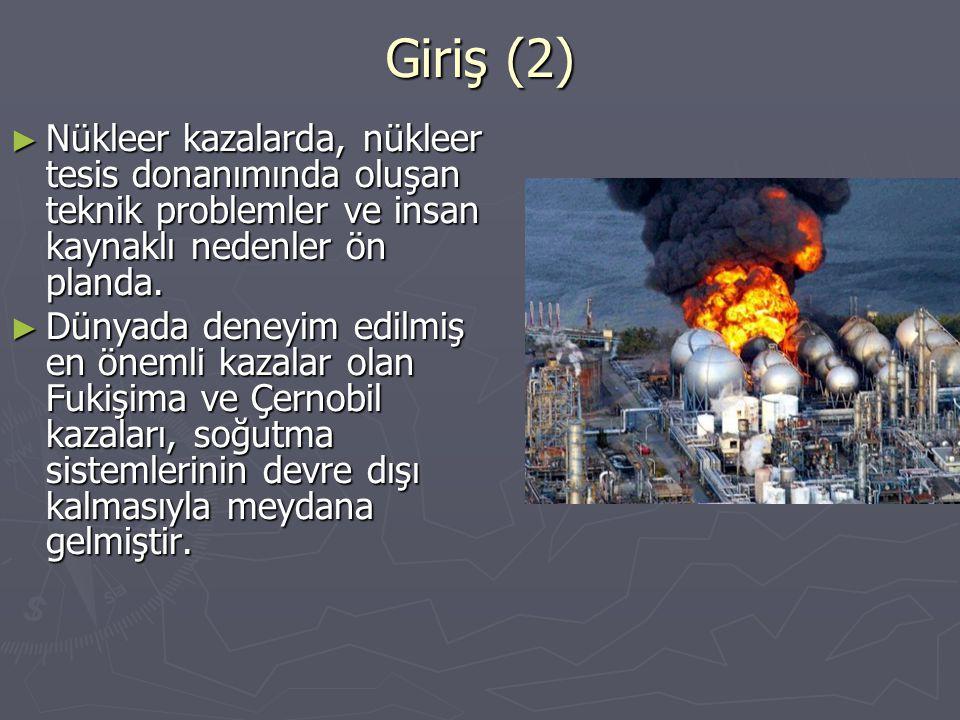 Giriş (2) ► Nükleer kazalarda, nükleer tesis donanımında oluşan teknik problemler ve insan kaynaklı nedenler ön planda. ► Dünyada deneyim edilmiş en ö