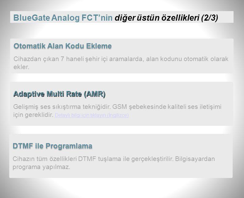 BlueGate Analog FCT'nin diğer üstün özellikleri (1/3) GSM900 / GSM1800 Desteği Ülkemizdeki tüm GSM operatörlerinin SİM kartları ile çalışır.