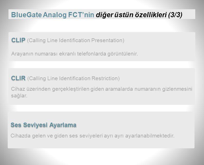 BlueGate Analog FCT'nin diğer üstün özellikleri (2/3) Otomatik Alan Kodu Ekleme Cihazdan çıkan 7 haneli şehir içi aramalarda, alan kodunu otomatik olarak ekler.