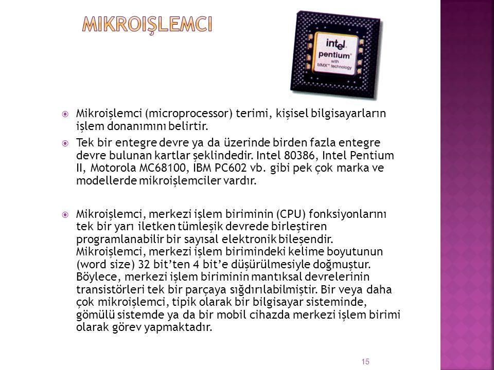  Mikroişlemci (microprocessor) terimi, kişisel bilgisayarların işlem donanımını belirtir.  Tek bir entegre devre ya da üzerinde birden fazla entegre