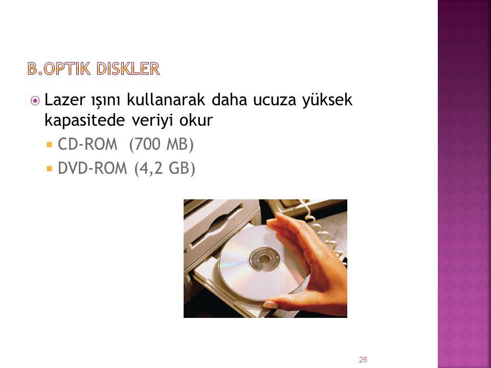  Lazer ışını kullanarak daha ucuza yüksek kapasitede veriyi okur  CD-ROM (700 MB)  DVD-ROM (4,2 GB) 26