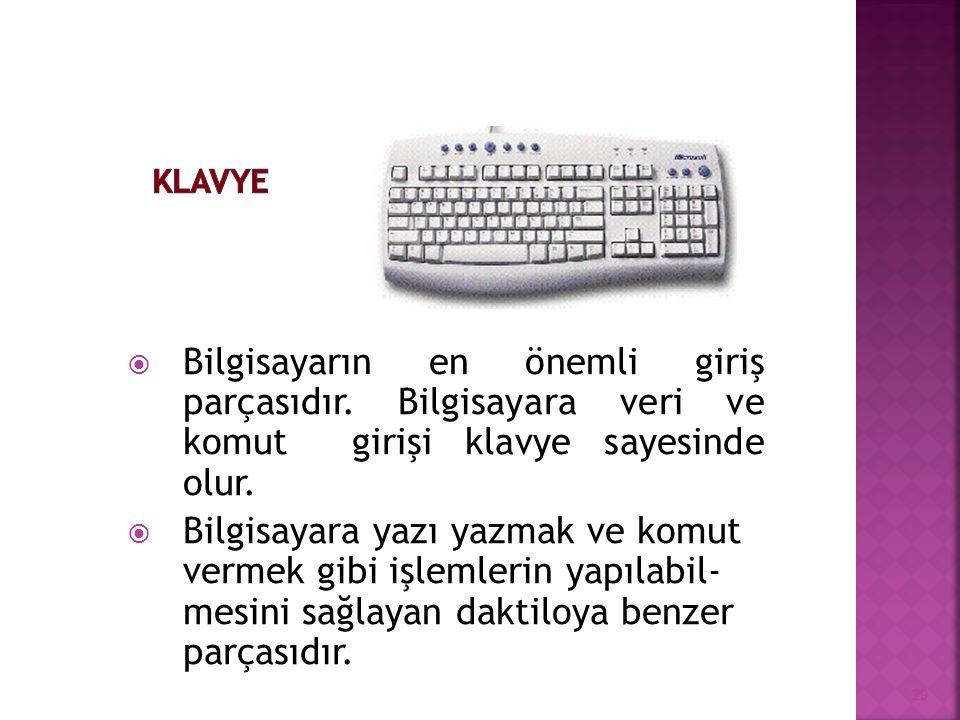  Bilgisayarın en önemli giriş parçasıdır.Bilgisayara veri ve komut girişi klavye sayesinde olur.