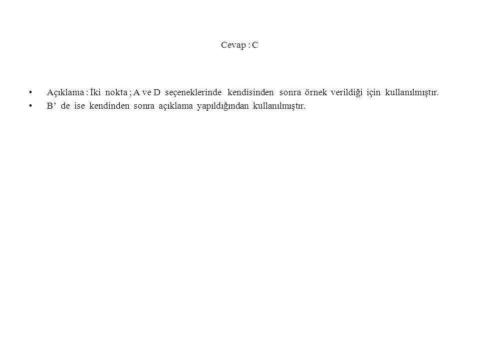 Cevap : C Açıklama : İki nokta ; A ve D seçeneklerinde kendisinden sonra örnek verildiği için kullanılmıştır. B' de ise kendinden sonra açıklama yapıl