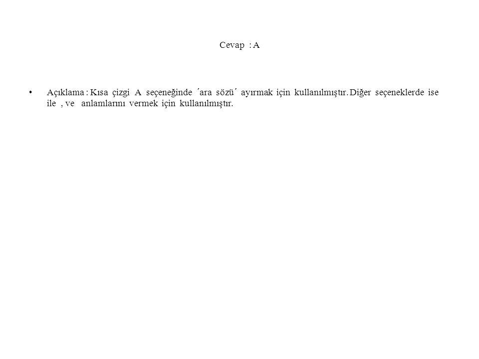 Cevap : A Açıklama : Kısa çizgi A seçeneğinde ´ara sözü´ ayırmak için kullanılmıştır. Diğer seçeneklerde ise ile, ve anlamlarını vermek için kullanılm