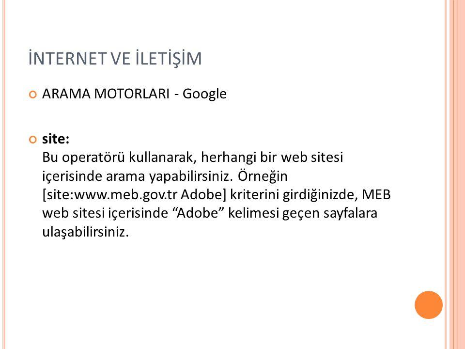 İNTERNET VE İLETİŞİM ARAMA MOTORLARI - Google site: Bu operatörü kullanarak, herhangi bir web sitesi içerisinde arama yapabilirsiniz. Örneğin [site:ww