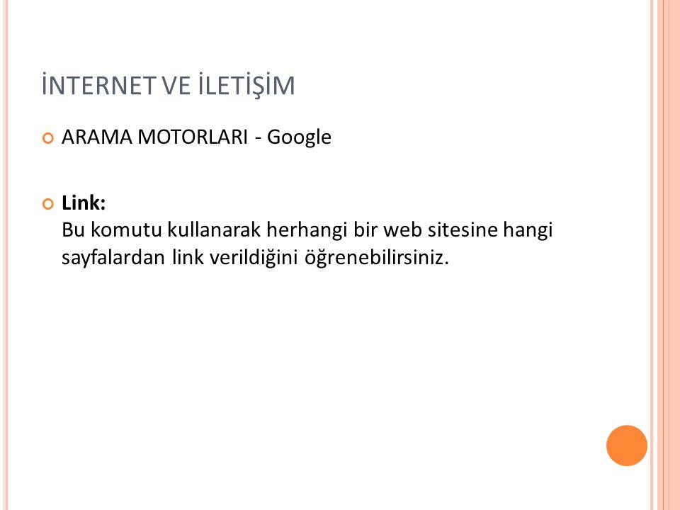 İNTERNET VE İLETİŞİM ARAMA MOTORLARI - Google Link: Bu komutu kullanarak herhangi bir web sitesine hangi sayfalardan link verildiğini öğrenebilirsiniz