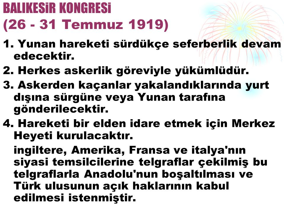 BALIKESiR KONGRESi (26 - 31 Temmuz 1919) 1.Yunan hareketi sürdükçe seferberlik devam edecektir.