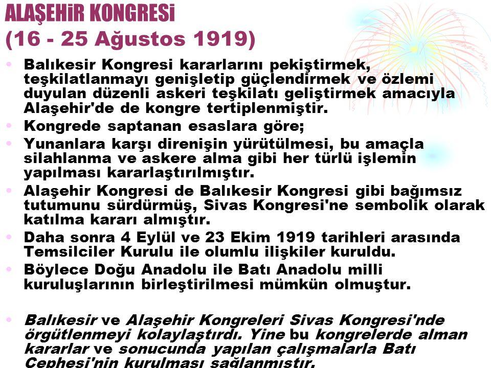 ALAŞEHiR KONGRESi (16 - 25 Ağustos 1919) Balıkesir Kongresi kararlarını pekiştirmek, teşkilatlanmayı genişletip güçlendirmek ve özlemi duyulan düzenli askeri teşkilatı geliştirmek amacıyla Alaşehir de de kongre tertiplenmiştir.