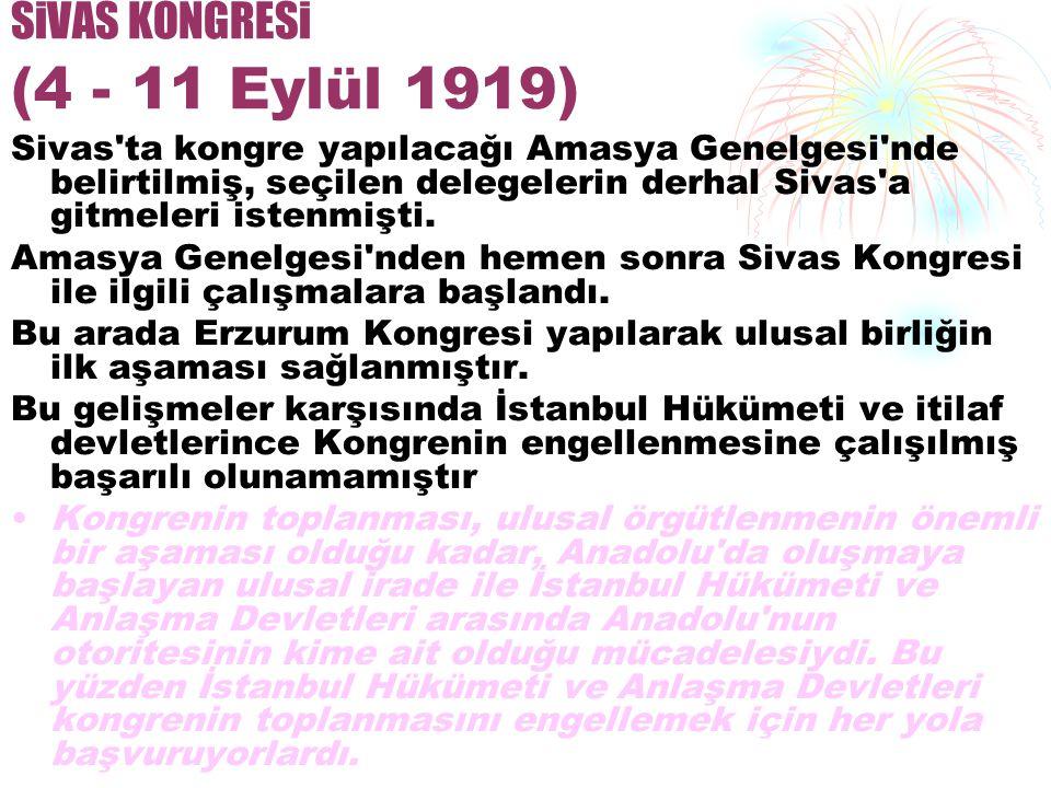 SiVAS KONGRESi (4 - 11 Eylül 1919) Sivas ta kongre yapılacağı Amasya Genelgesi nde belirtilmiş, seçilen delegelerin derhal Sivas a gitmeleri istenmişti.