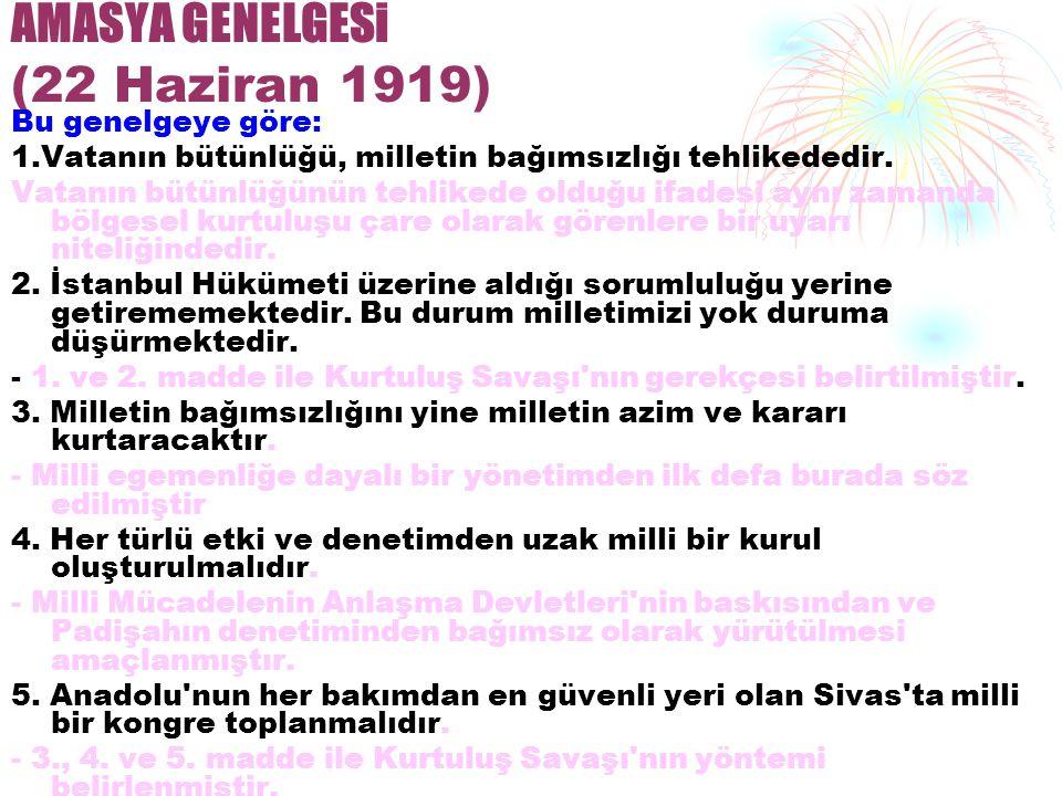 AMASYA GENELGESi (22 Haziran 1919) Bu genelgeye göre: 1.Vatanın bütünlüğü, milletin bağımsızlığı tehlikededir.