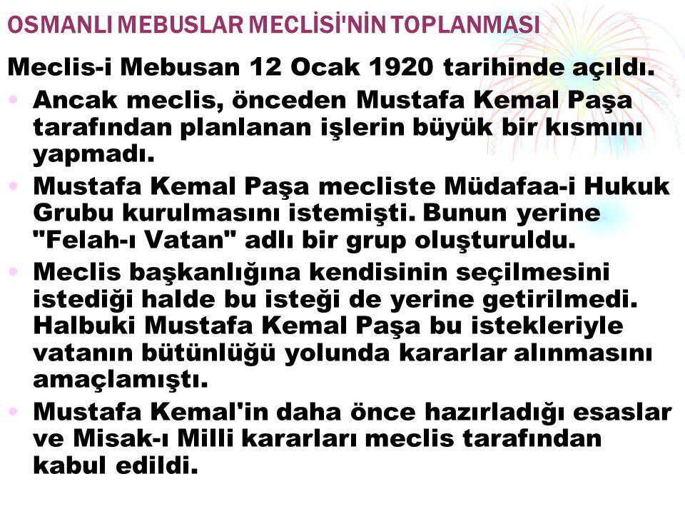 OSMANLI MEBUSLAR MECLİSİ NİN TOPLANMASI Meclis-i Mebusan 12 Ocak 1920 tarihinde açıldı.