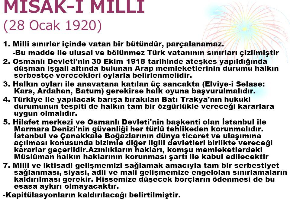 MİSAK-I MİLLİ (28 Ocak 1920) 1.Milli sınırlar içinde vatan bir bütündür, parçalanamaz.