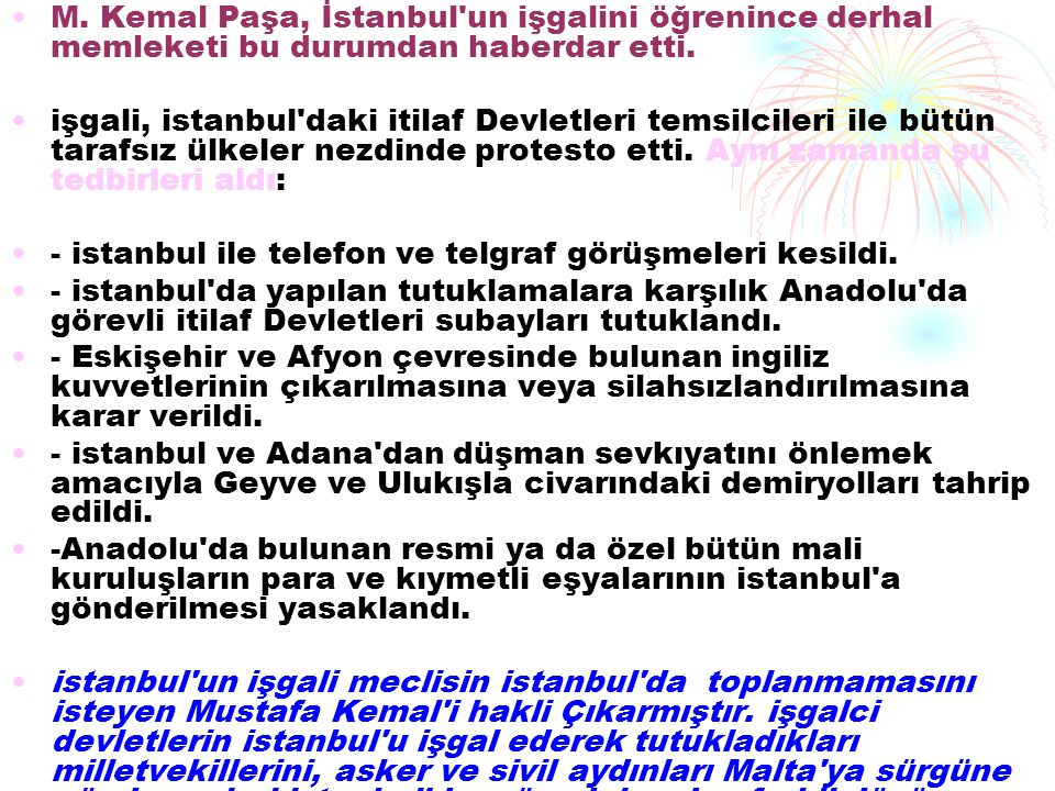 M.Kemal Paşa, İstanbul un işgalini öğrenince derhal memleketi bu durumdan haberdar etti.